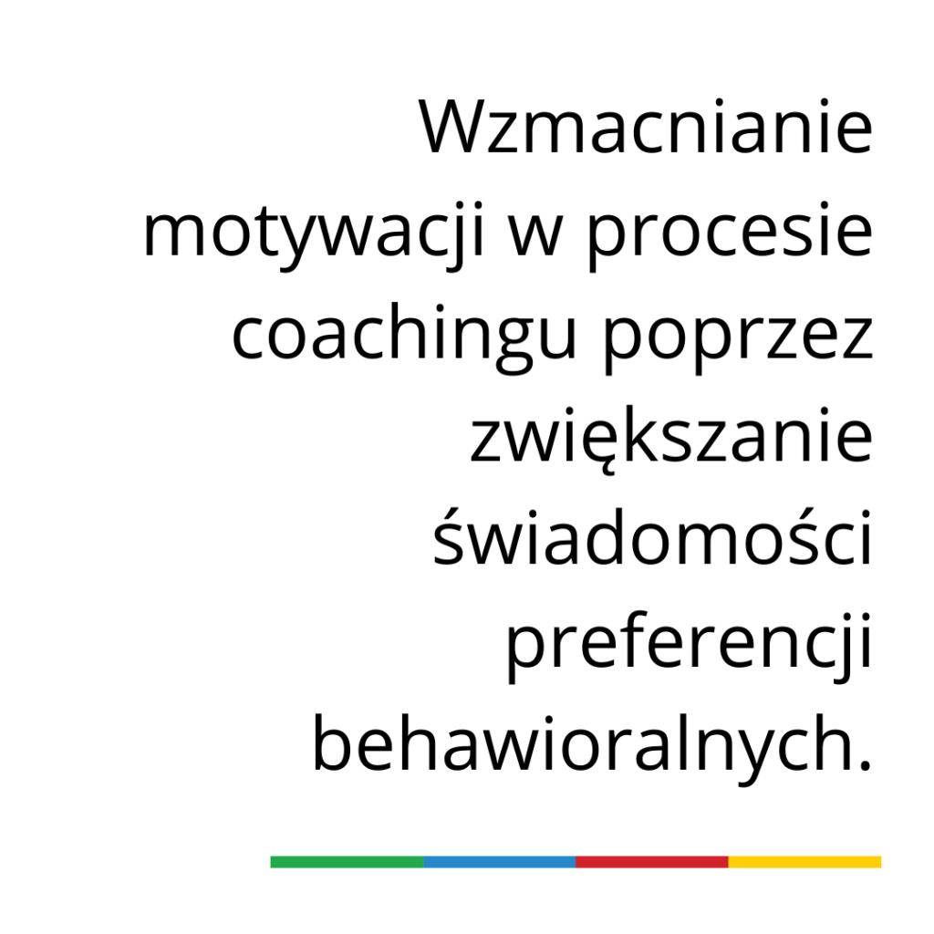 Wzmacnianie motywacji w procesie coachingu poprzez zwiększanie świadomości preferencji behawioralnych.